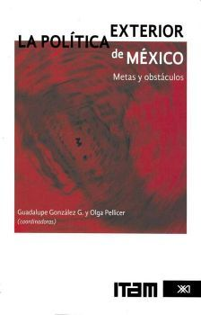 POLITICA EXTERIOR DE MEXICO, LA -METAS Y OBSTACULOS- (ITAM)