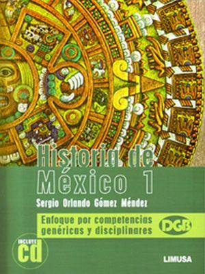 HISTORIA DE MEXICO 1 -ENFOQUE COMPETENCIAS- C/CD