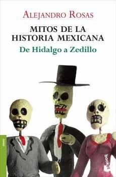 MITOS DE LA HISTORIA MEXICANA -DE HIDALGO A ZEDILLO-