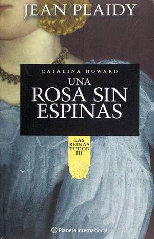 UNA ROSA SIN ESPINAS -LAS REINAS TUDOR III-