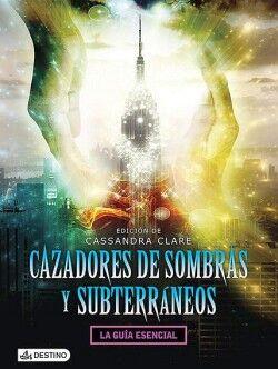 CAZADORES DE SOMBRAS Y SUBTERRANEOS -LA GUIA ESENCIAL-