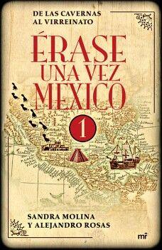 ERASE UNA VEZ MEXICO 1 -DE LAS CAVERNAS AL VIRREINATO-