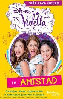 DISNEY VIOLETTA -LA AMISTAD- (GUIA PARA CHICAS)