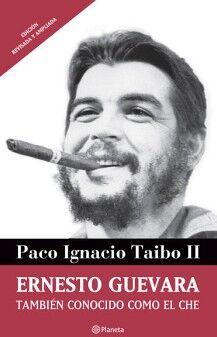 ERNESTO GUEVARA TAMBIEN CONOCIDO COMO EL CHE (ED.REVISADA)