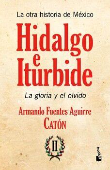 OTRA HISTORIA DE MEXICO -HIDALGO E ITURBIDE II/LA GLORIA Y OLVIDO