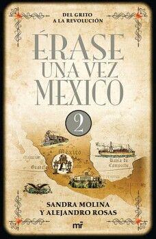 ERASE UNA VEZ MEXICO 2 -DEL GRITO A LA REVOLUCION-