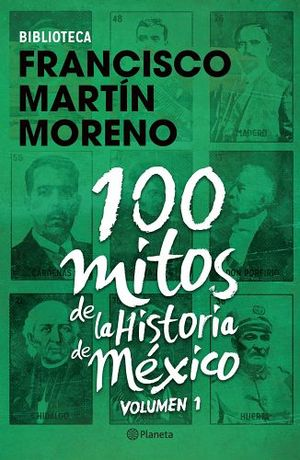 100 MITOS DE LA HISTORIA DE MEXICO VOL.1
