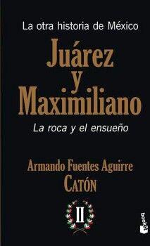 OTRA HISTORIA DE MEXICO -JUAREZ Y MAXIMILIANO-(II) -ROCA Y ENSU-