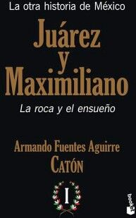 OTRA HISTORIA DE MEXICO -JUAREZ Y MAXIMILIANO-(I)  -ROCA Y ENSU-