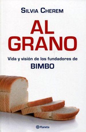 AL GRANO -VIDA Y VISION DE LOS FUNDADORES DE BIMBO-
