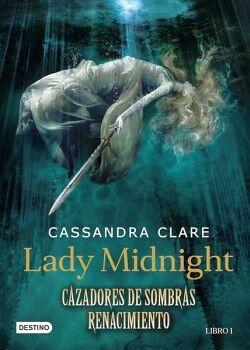 CAZADORES DE SOMBRAS: RENACIMIENTO (1) -LADY MIDNIGHT-