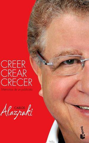 CREER CREAR CRECER -MEMORIAS DE UN PUBLICISTA-          (PLANETA)