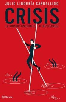 CRISIS -LA ADMINISTRACION DE LO INESPERADO-