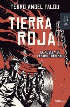 TIERRA ROJA -LA NOVELA DE LAZARO CARDENAS-