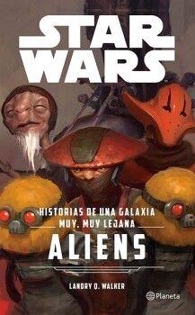 STAR WARS -ALIENS, HISTORIAS DE UNA GALAXIA MUY, MUY LEJANA-