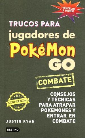 TRUCOS PARA JUGADORES DE POKEMON GO -COMBATE/CONSEJOS Y TECNICAS