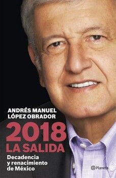 2018 LA SALIDA -DECADENCIA Y RENACIMIENTO DE MEXICO-
