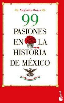 99 PASIONES EN LA HISTORIA DE MEXICO                         (MR)