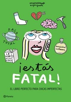 ESTAS FATAL¡  -EL LIBRO PERFECTO PARA CHICAS IMPERFECTAS-