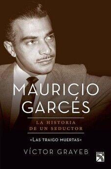MAURICIO GARCES -LA HISTORIA DE UN SEDUCTOR-