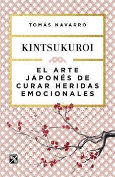 KINTSUKUROI -EL ARTE JAPONES DE CURAR HERIDAS EMOCIONALES-