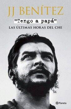 TENGO A PAPA -LAS ULTIMAS HORAS DEL CHE-