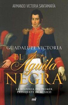 GUADALUPE VICTORIA -EL AGUILA NEGRA-