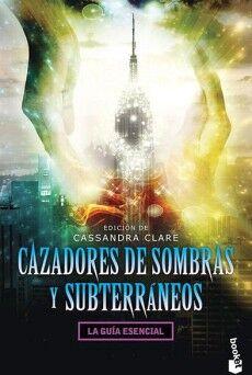 CAZADORES DE SOMBRAS Y SUBTERRANEOS -LA GUIA ESENCIAL-  (DESTINO)