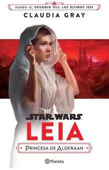 STAR WARS -LEIA PRINCESA DE ALDERAAN- (RUMBO AL EPISODIO VIII)