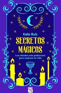 SECRETOS MAGICOS -LOS RITUALES MAS PODEROSOS PARA MEJORAR TU VIDA