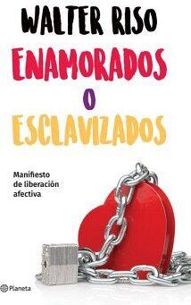 ENAMORADOS O ESCLAVIZADOS -MANIFIESTO DE LA LIBERACION AFECTIVA-