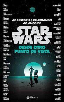 STAR WARS -DESDE OTRO PUNTO DE VISTA- (40 HISTORIAS CELEBRANDO)