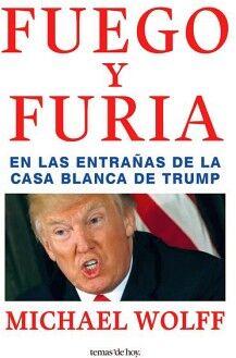 FUEGO Y FURIA -EN LAS ENTRAÑAS DE LA CASA BLANCA DE TRUMP-
