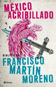 MEXICO ACRIBILLADO (BIB.FRANCISCO MARTIN MORENO/ED.2018)