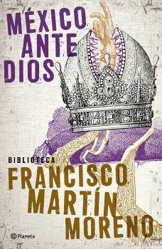 MEXICO ANTE DIOS (BIB.FRANCISCO MARTIN MORENO/ED.2018)