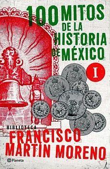 100 MITOS DE LA HISTORIA DE MEXICO VOL.I (BIB. FRANCISCO MARTIN M