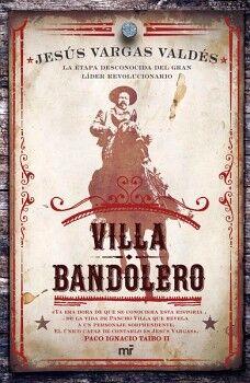 VILLA BANDOLERO -LA ETAPA DESCONOCIDA DEL GRAN LIDER REVOLUCION.-
