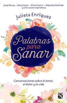 PALABRAS PARA SANAR -CONVERSACIONES SOBRE EL AMOR, EL DOLOR Y LA.