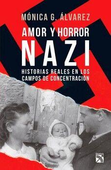AMOR Y HORROR NAZI -HISTORIAS REALES EN LOS CAMPOS DE CONC.-