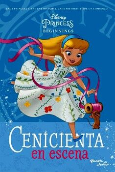 CENICIENTA EN ESCENA -DISNEY PRINCESS BEGINNINGS-