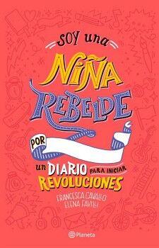 SOY UNA NIÑA REBELDE -UN DIARIO PARA INICIAR REVOLUCIONES-