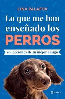 LO QUE ME HAN ENSEÑADO LOS PERROS -10 LECCIONES DE TU MEJOR AMIGO