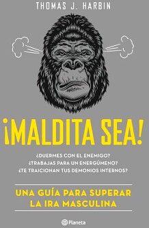 MALDITA SEA! -UNA GUIA PARA SUPERAR LA IRA MASCULINIDAD-