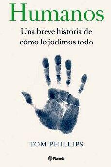 HUMANOS -UN BREVE HISTORIA DE COMO LO JODIMOS TODO-
