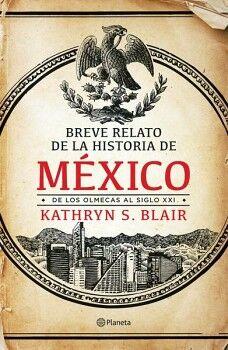 BREVE RELATO DE LA HISTORIA DE MEXICO -DE LOS OLMECAS AL SIG. XXI