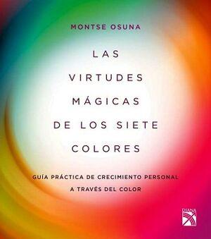 VIRTUDES MAGICAS DE LOS SIETE COLORES, LAS -GUIA PRACTICA DE CRE.