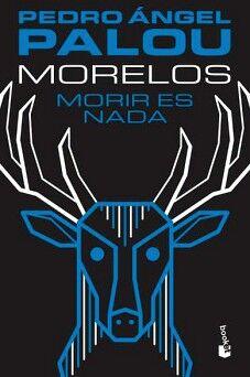 MORELOS -MORIR ES NADA-                                 (PLANETA)