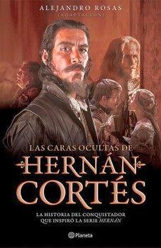 CARAS OCULTAS DE HERNAN CORTES, LAS