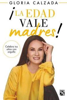 EDAD VALE MADRES, LA -CELEBRA TUS AÑOS CON ORGULLO-