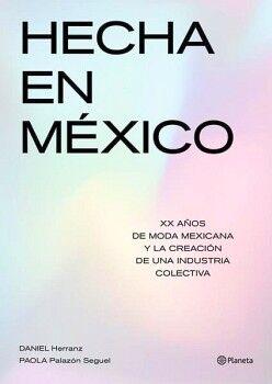 HECHA EN MEXICO -XX AÑOS DE MODA MEXICANA Y LA CREACION-